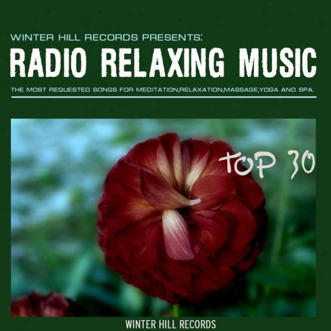 """Radio Relaxing Music Top 30 �"""" The Most Requested Sonvs For Meditation,relaxation,massage,yoga And Spa"""