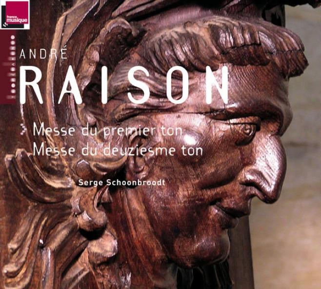 Raison: Messe Du Premier Ton, Messe Du Deuziesme Ton (orgue J-f. Lã©pine De La Cathã©drale Saint-sacerdos De Sarlat)