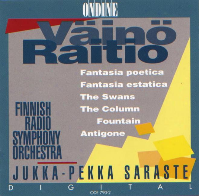 Raitio, V.: Fantastical air Poetica / Fantasia Estatica / The Swans / The Column Fountain / Antigonr (finnish Radio Symphon, Saraste)
