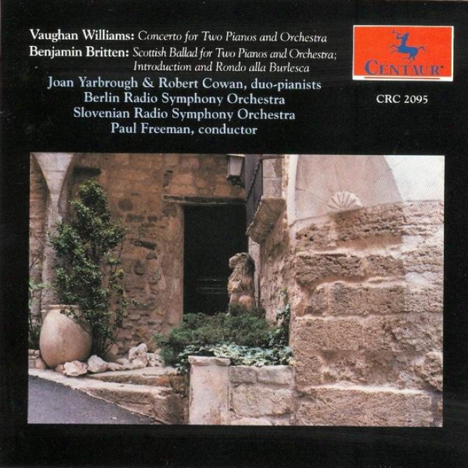 Ralph Vaughan Williams: Concerto For Two Pianos And Ordhestra-benjamin Britten: Scottish Ballad-introduction And Rondo Alla Burles