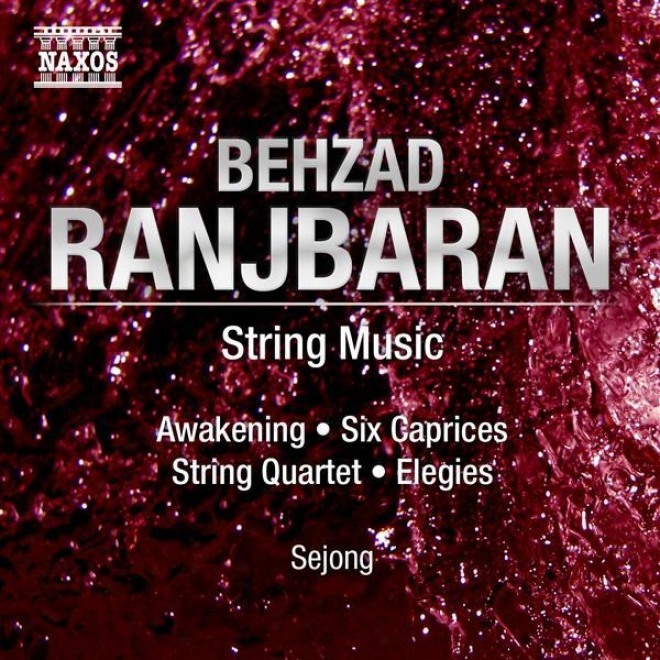 Ranjbaran, B.: String Music (sejong) - Awakening / 6 Caprices / String Quartet No. 1 / Elegies