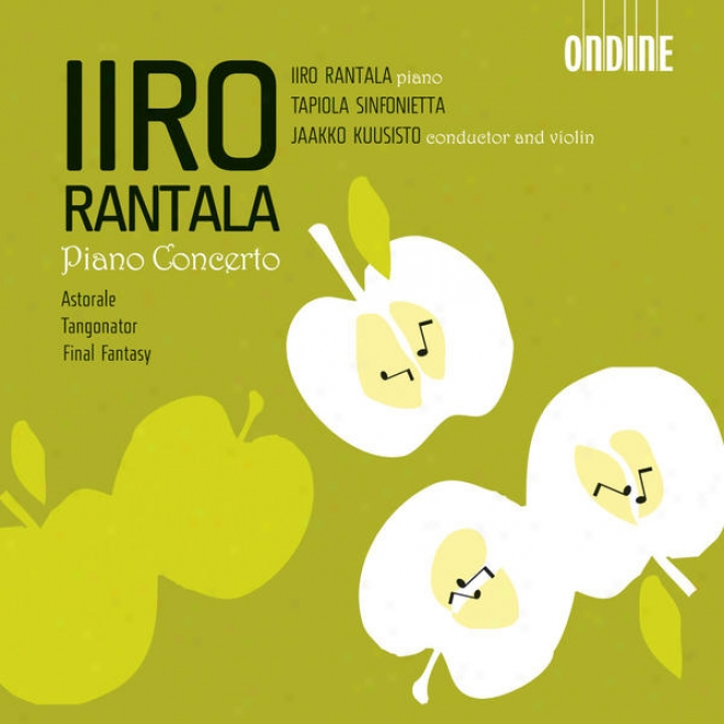 Rantala, I.: Piano Concerto And Concerto In G Sharp Major / A Flat Majod / Astorale / Tangonator / Final Fantasy (rantala)