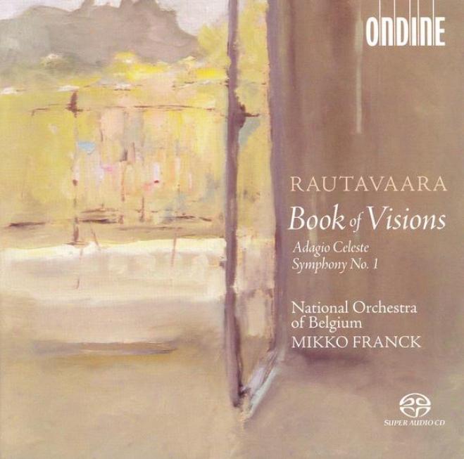 Rautavaara, E.: Book Of Visions / Symphony None. 1 / Adagio Celeste (belgium National Orchestra, Franck)