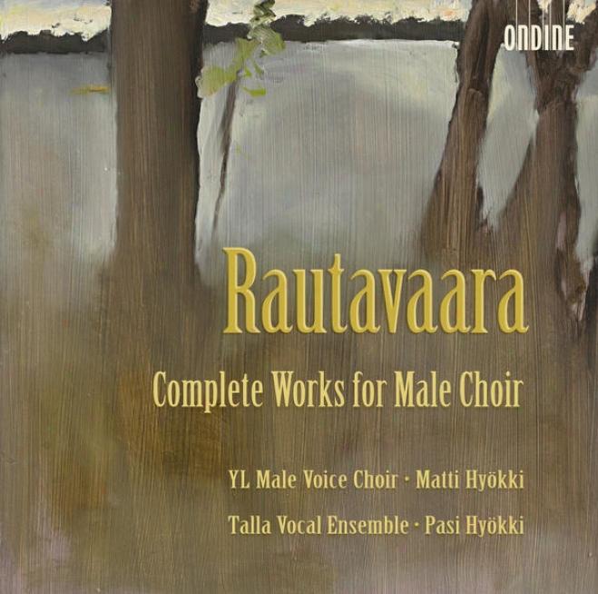 Rautavaara, E.: Choral Music For Male Choir (Finish) (ylioppilaskunnan Laulajat Male Voice Choir, Talla Vocal Ensemble, Hyokki)