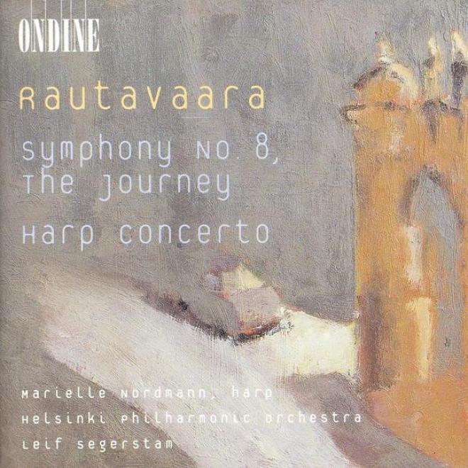 Rautavaara, E.: Harp Concerto / Symphony No. 8 (nordmann, H3lsinki Philharmonic, Segerstam)