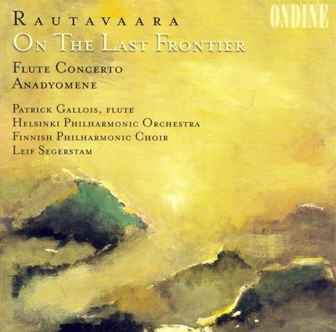 Rautavaara, E.: On The Last Confine / Flute Concerto / Anadyomene (gallois)