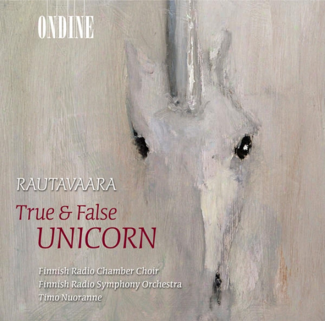 Rautavaara, E.: True And False Unicorn / Cancion De Nuestro Tiempo / Halavan Himmean Alla (finnish Radio Chamber Choir, Nuoranne)