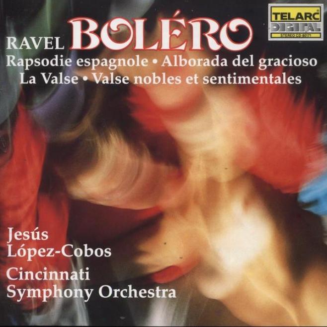 Ravel: Bolero, Rapsodje Espagnole, La Valse, Alborado Del Gracloso, Valses Nobles Et Sentimentales