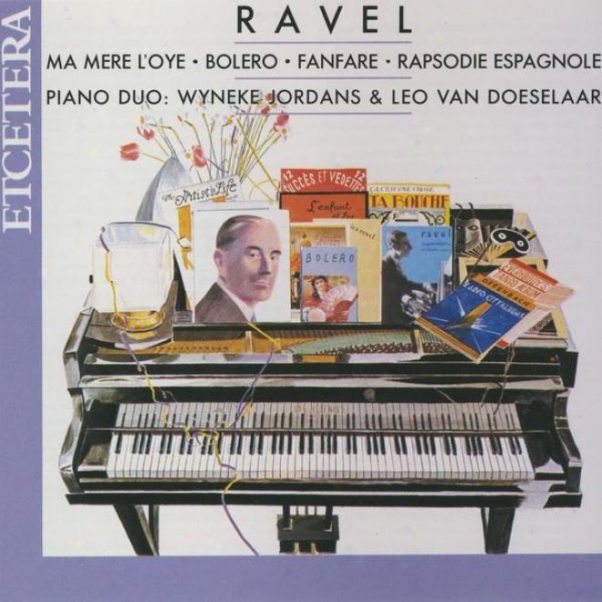 Ravel, Bolero, Rapsodie Espagnole, Ma Mãre L'oye, Fanfare, Music For Piano, Four Hands