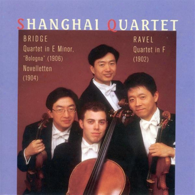 """ravel, M.: String Quartet In F Major / Bridge, F.: String Quarttet, """"bologna"""" / Novelletten (shanghai Quartet)"""