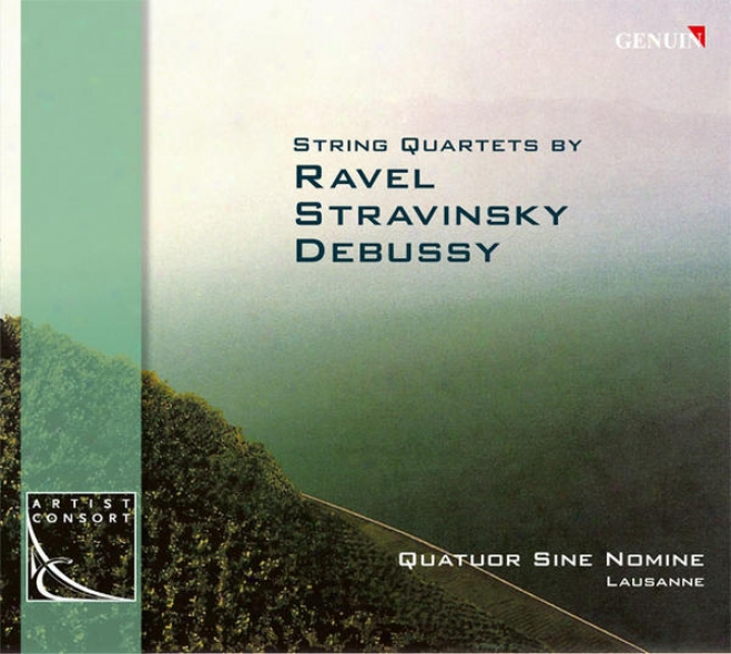 Ravel, M.: String Quzrtet / Stravisnky, I.: 3 Pieces For String Quartet / Debussy, C.: String Quartet (sine Nomine)