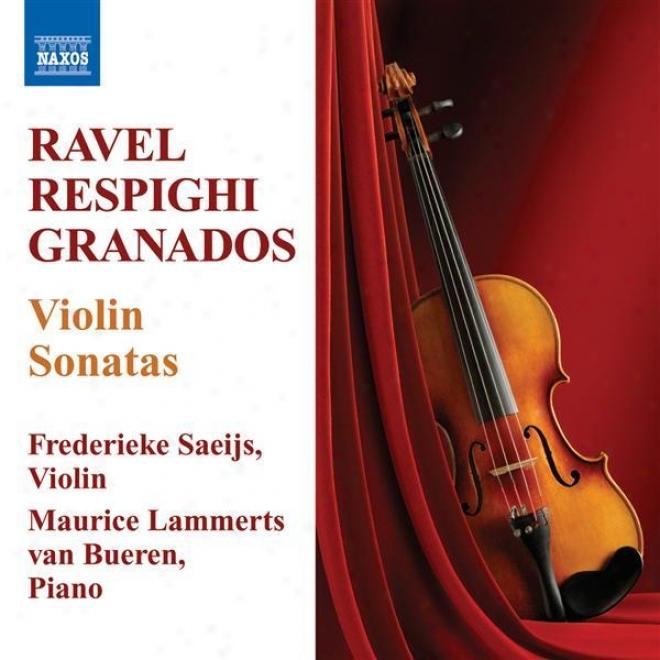 Ravel, M.: Violin Sonata / Respighi, O.: iVolin Sonata / Granados, E.: Violin Sonata (saeijs, Bueren)