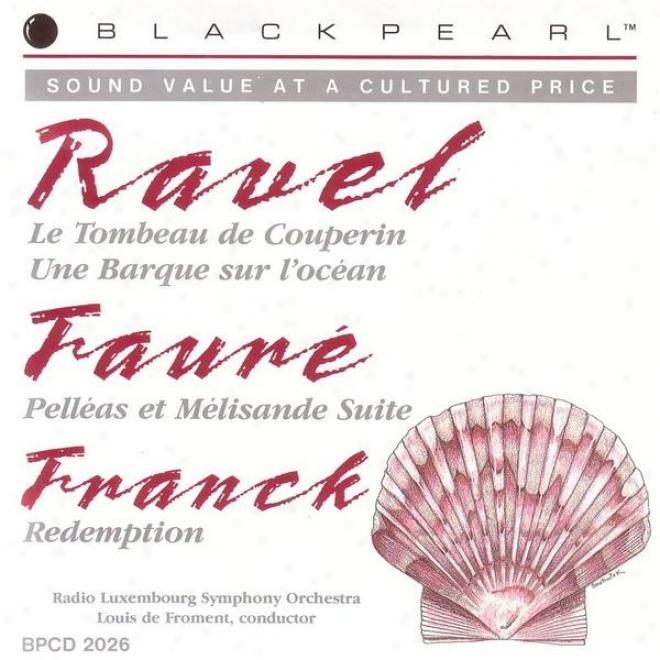 Ravel: Tombeaj De Couperin - Un Barque Sur L'ocean / Fayre: Pelleas Et Melisande / Franck: Redemption
