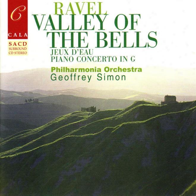 Ravel: Vallet Of The Bells, Jeux D'eau, Rapsodie Espagnole, Le Gibet, Et Al.
