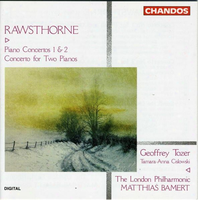 Rawsthorne:  Piano Concerto No. 1; Piano Concerto No. 2; Concerto For 2 Pianod