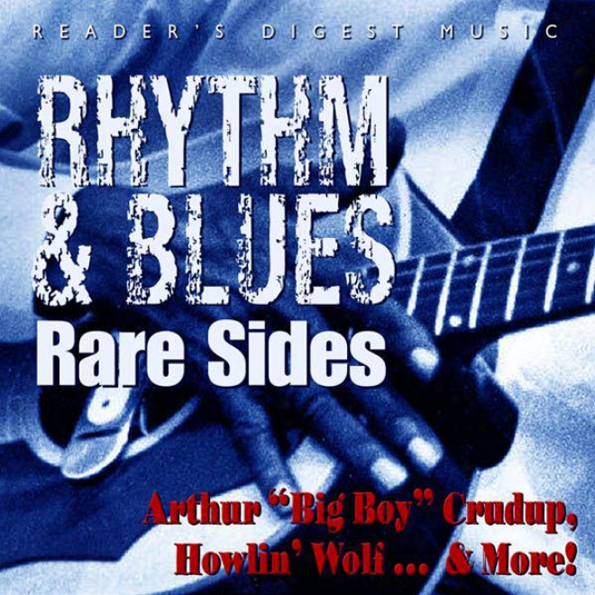 """reader's Digest Music: Rhythm & Blues Rare Sides: Arthur """"big Boy"""" Crudup, Howlin' Wolf And More!"""