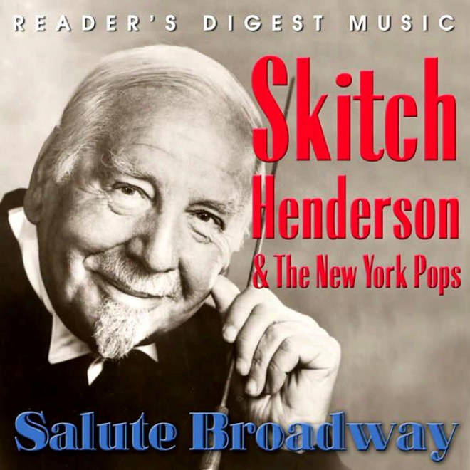 Reader's Digest Music: Skitch Henderson & The New York Pops Salute Broadway