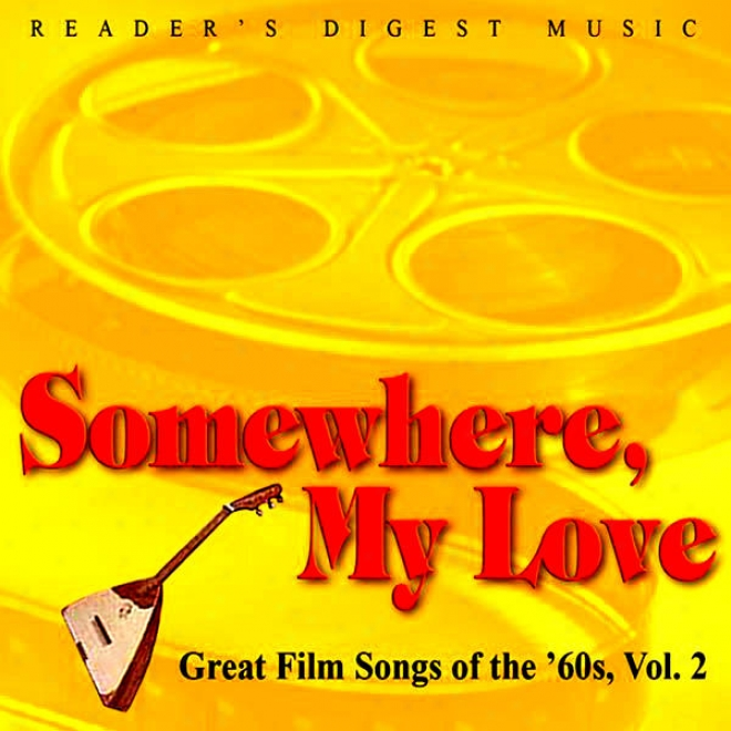 Reader's Digest Music: Somewhere, My Love: Great Film Songs Of The '60s Volume 2