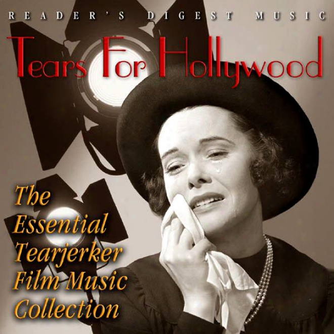 Reader's Digest Music: Tears For Hollywood: The Essential Tearjrrker Film Music Collectuon