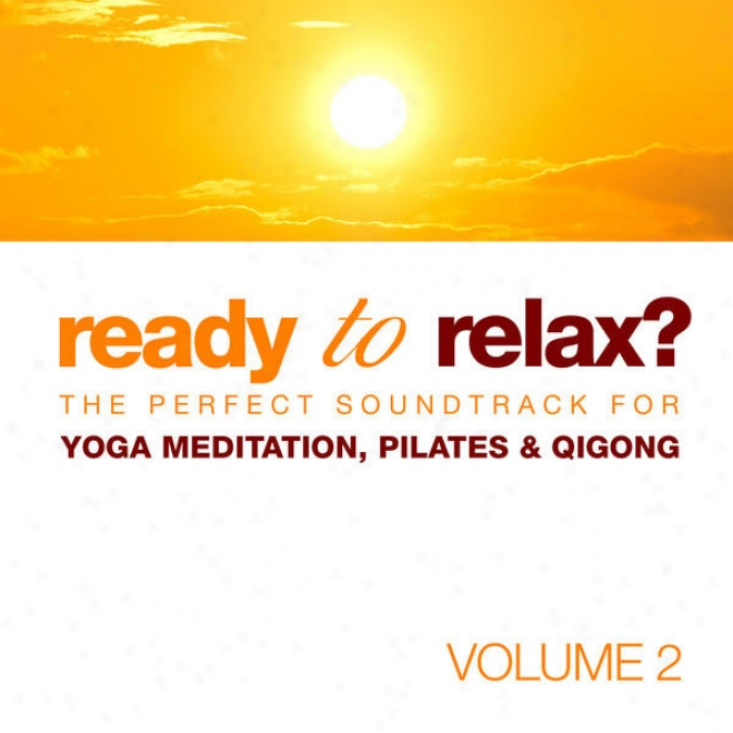 Ready To Relax? Thd Perfect Soundtrack For Yoga Meditation, Pilates & Qigong Vol. 2