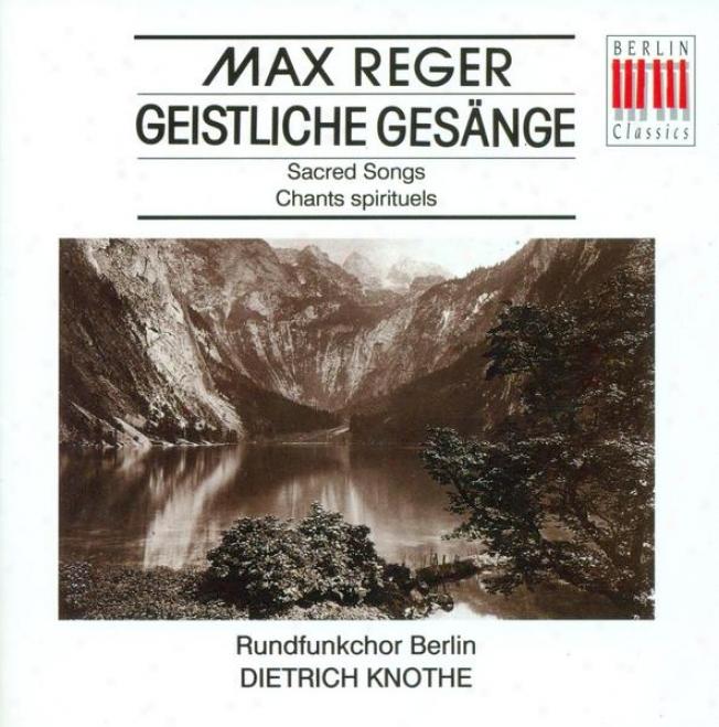 Reger, M.: 8 Geistliche Gesange, Opp. 110, 138 (berlin Radio Chorus, Halle Collegium Vocale, Knothe)