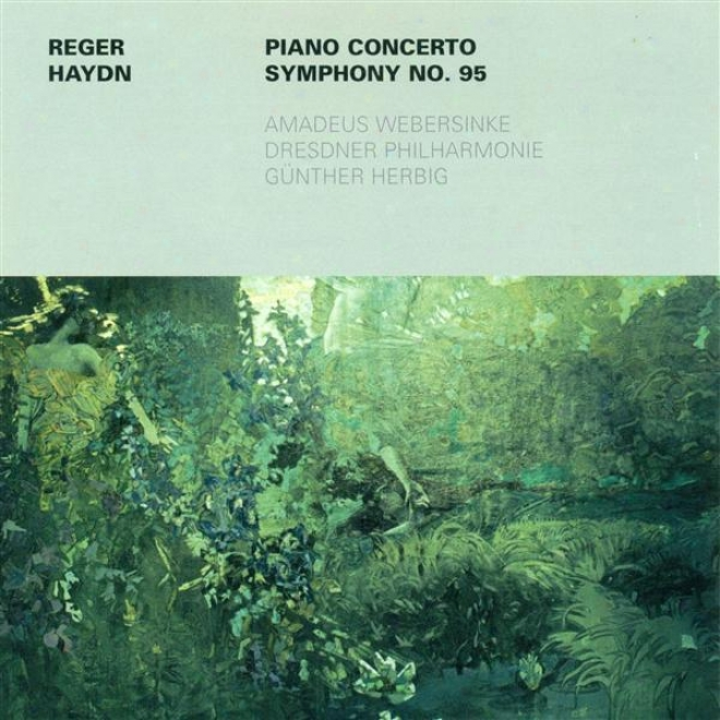 Reger, M.: Piano Concerto, Op. 114 / Haydn, F.j.: Symphony No. 95 (webersinke, Dresden Philharmonic, Herbig)