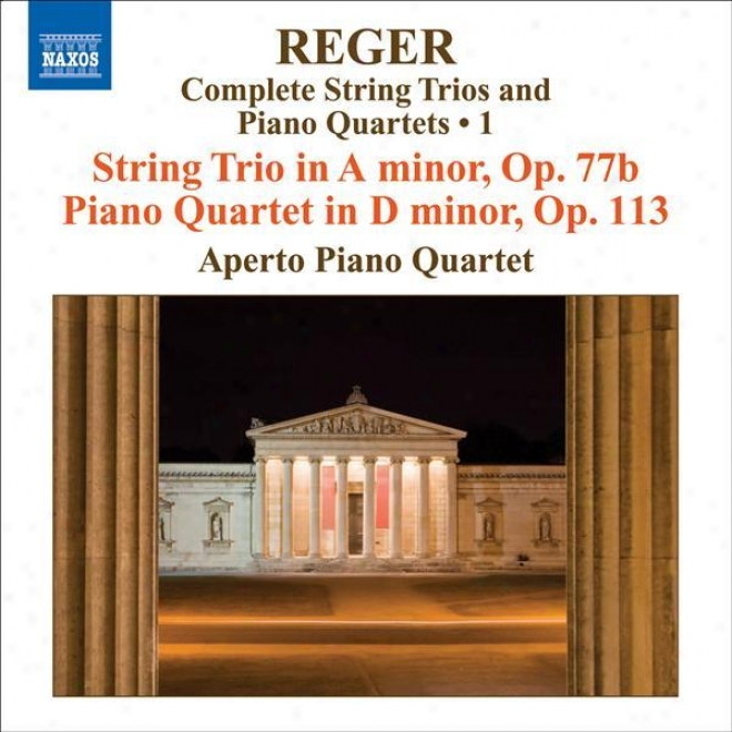 Reger, M: String Trios And Piano Quartets (complete), Vol. 1 (aperto Piano Quartet) - String Trio, Op. 77b / Piano Quartet, Op. 11