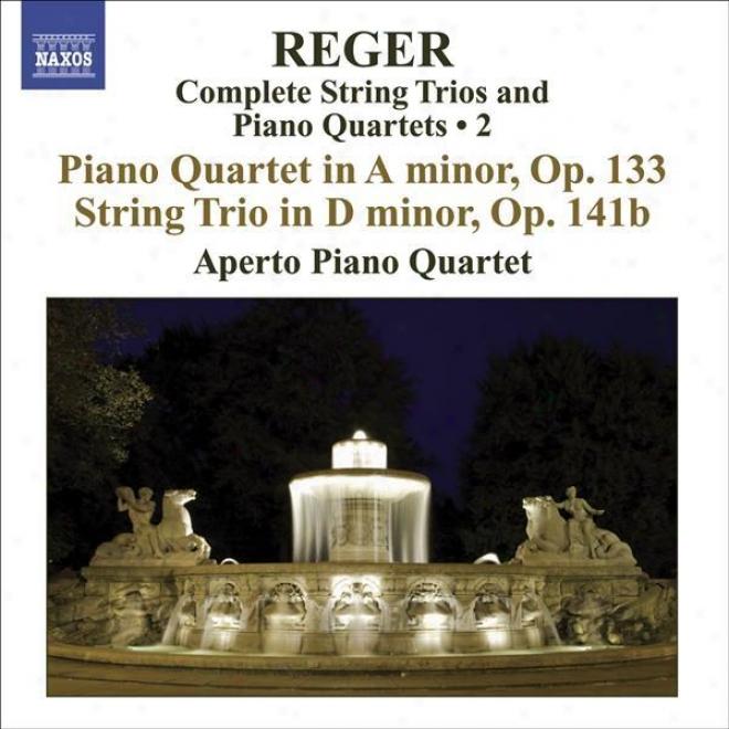 Reger, M: String Trios And Piano Quartets (complete), Vol. 2 (aperto Piano Quartet) - Piano Quartet, Op. 133 / String Trio, Op. 14