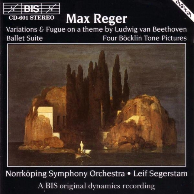 Reger: Variations & Fugue In c~tinuance A Theme Of Ludwig Van Beethoven / 4 Bocklin Tone Pictures