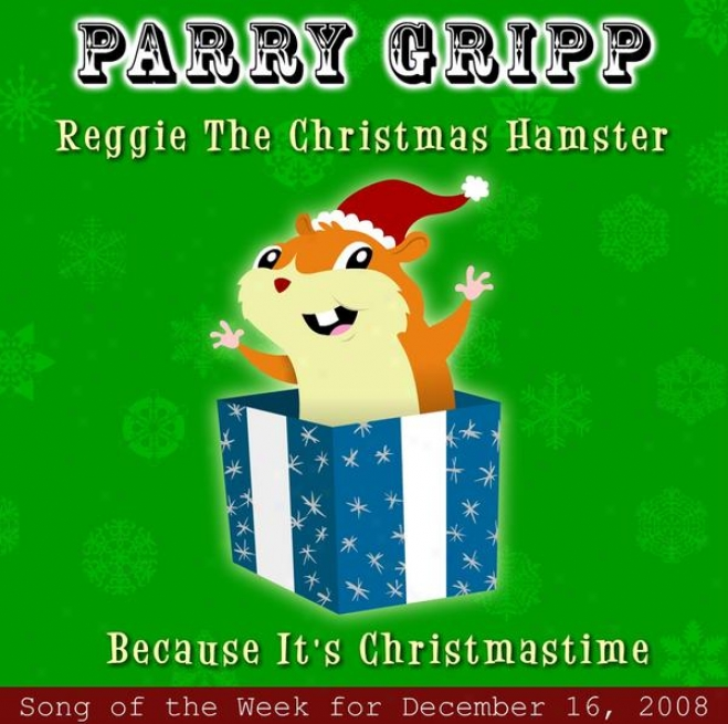 Reggie The Christmas Hamster: Parry Gripp Descant Of The Week For December 16, 2008 - Single