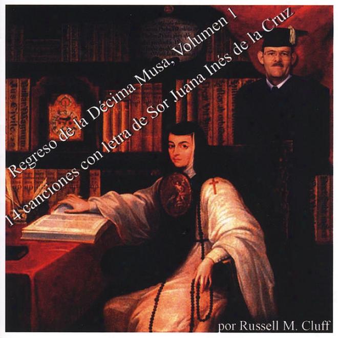 Regreso De La Dã©cima Musa, Volumen 1. 14 Canciones Con Letra De Sor Juana Inã©s De La Cruz