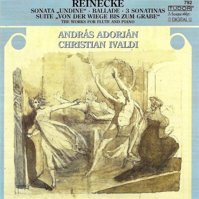 """""""reinecke, C.: Flute Sonata, """"""""undine"""""""" / Von Der Wiege Bis Zum Grabe / Violin Sonatinas, Op. 108, Nos. 1-3 / Ballade"""""""