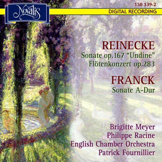 Reinecke: Sonate Op. 167 Undine, Flã¶tenkonzert Op. 283 - Franck: Sonate A-dur