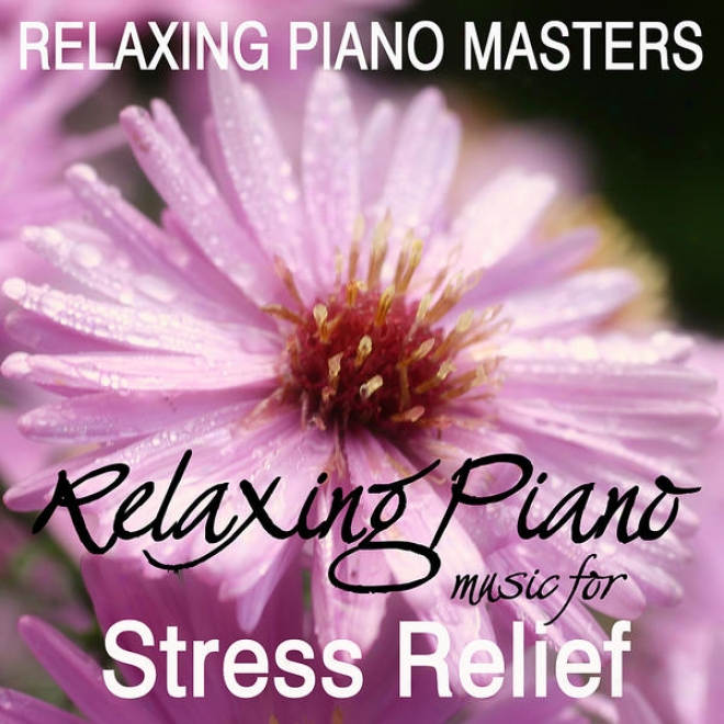 Relaxing Piano Music For Contemplation, Relaxation, Massage,tai Chi & Spa - Music For Stress Relief