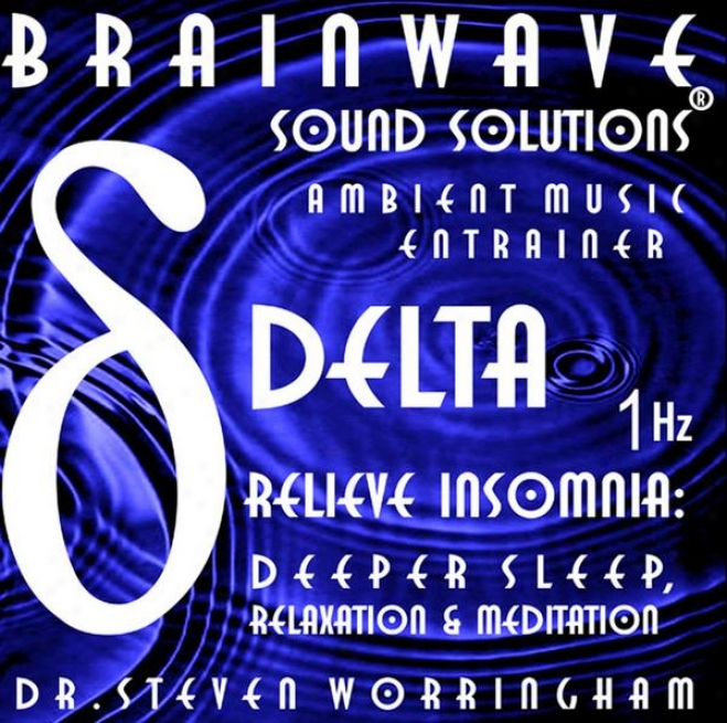 Relieve Insomnia: Deeper Sleep; Relaxation, Meditation - Delta 1 Hz Ambient Entrainer