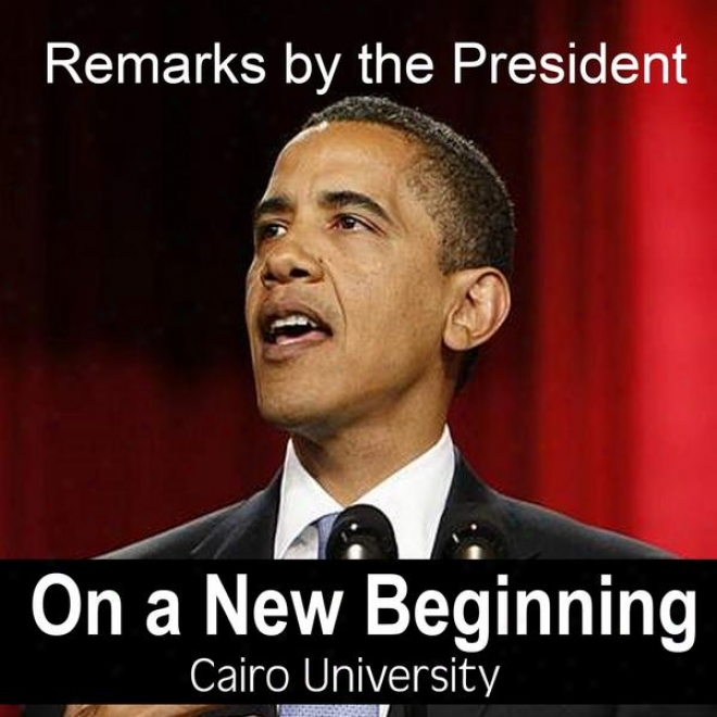 Remarks Of The President On A New Beginning - Cairo University By Barack Obama