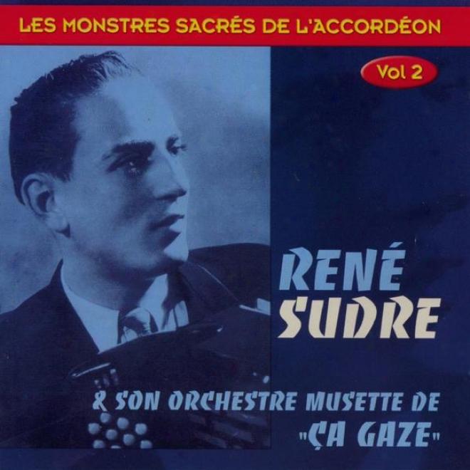 Renã© Sudre Et Son Orchestre De Musette ça Gaze (les Monstres Sacrã©s De L'accordã©on, Vol. 2)