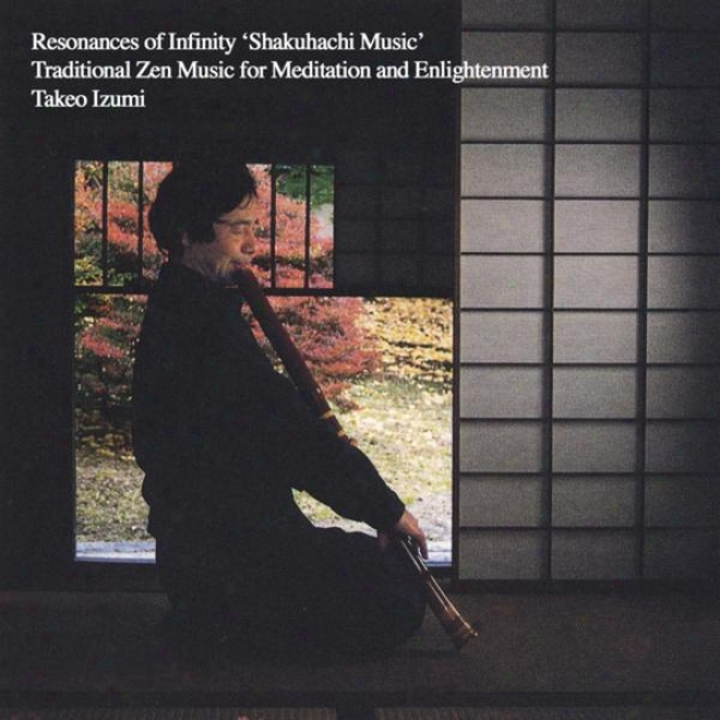 Resonances Of Infinuty 'shakuhachi Music' - Traditional Zen Music During Meditation And Enlightenment