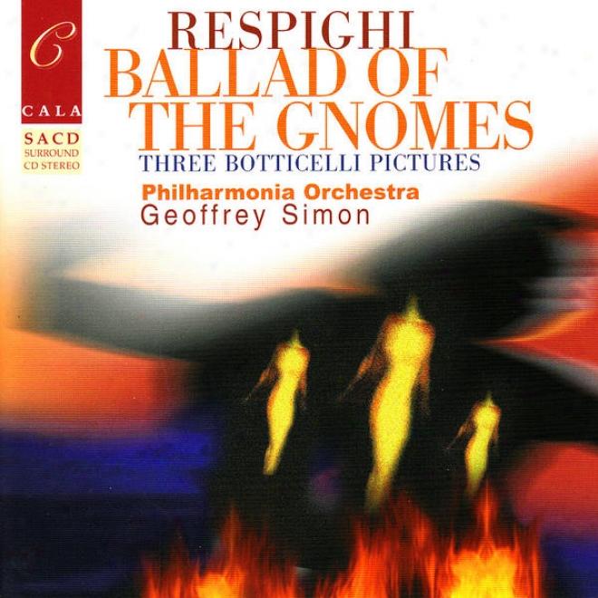 Respighi: Ballad Of The Gnomes, Three Botticelli Pictures, Suite In G Major, Et Al.
