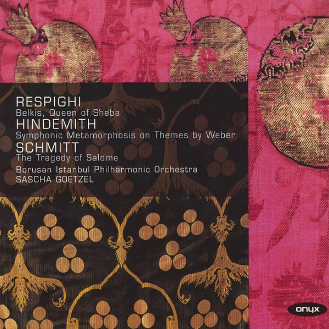 Respighi: Belkis, Queen Of Sheba - Hindemith: Symphonic Metamorphosis - Scmhitt: The Tragedy Of Salome