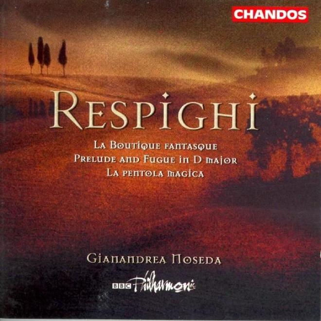 Respighi: Boutique Fantasque (la) / La Pentola Magica / Prelure And Fugue In D Major