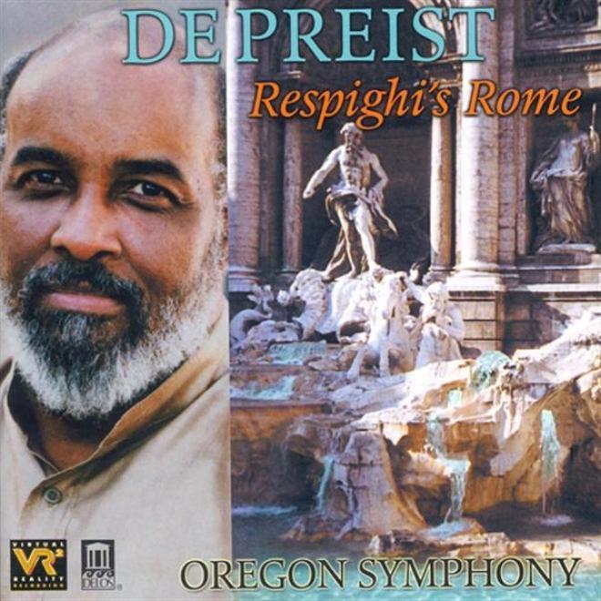 Respighi, O.: Fountains Of Rome / Pines Of Rome / Roman Festivals (respighi's Rome) (oregon Symphony, Depreist)