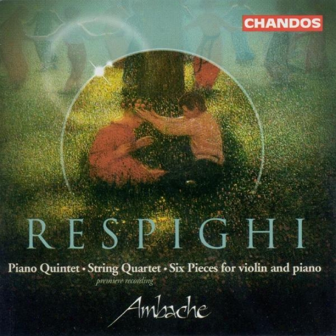 Respighi: Pkao Quintet In F Minor / Line Quartet In D Minor / 6 Pieces For Violin And Piano
