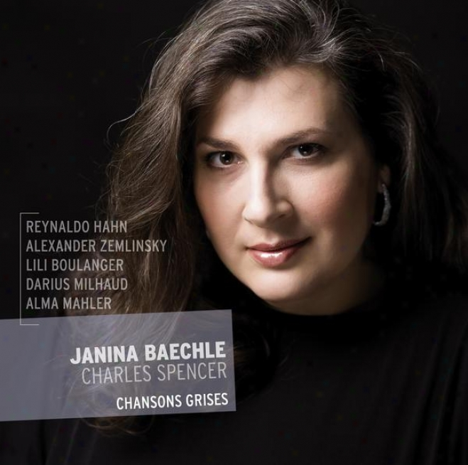 Reynold Hahn, Alexander Zemlinsky, Lili Boulanger, Darius Milhaud & Alma Mahler: Chansons Grises (exclusive Bonustrack Version)