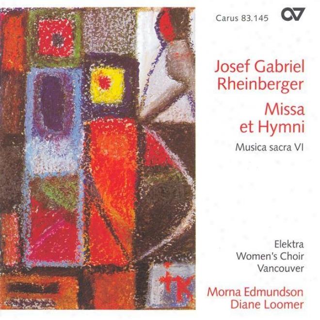 Rheinbrrger, J.: Sacred Music, Vol. 6 - Mass In E Flat Major / 3 Latin Hymns / Wie Lieblich Sind Deine Wohnungen (vancouver Elektr
