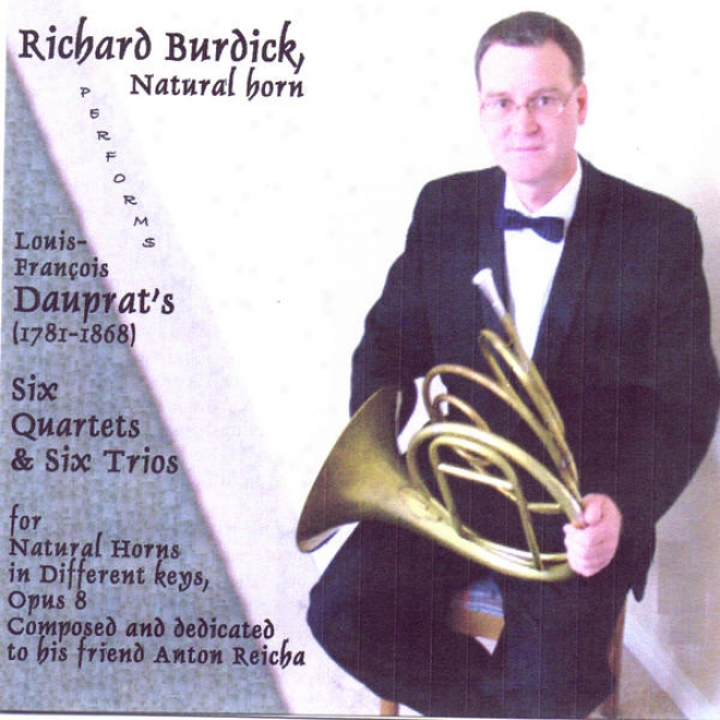 Richard Burdick, Natural Horn, Performs Louis-franã§ois Daupratâ�™s (1781-1868) Six Quartets & Six Trios For Natural Horns
