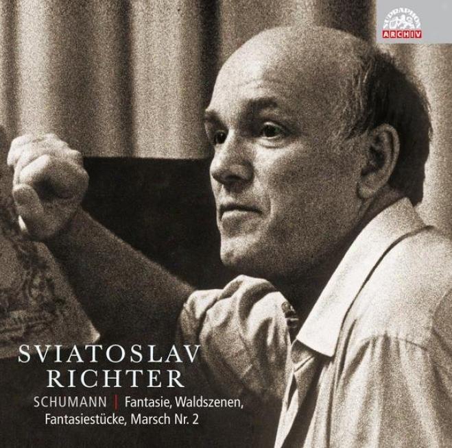 Richter Plays Scnunann: Fantasy Flr Piano, Waldszenen, Fantaaiestã¼cke, Marsch