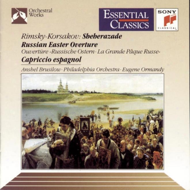 Rimsky-korsakov: Scheherazade, Russian Easter Overture & Cappricio Espagnol