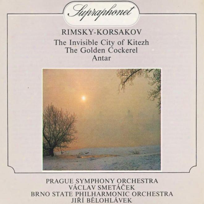 Rimsky-korsakov : The Legend Of The Invisible City Of Kitezh, The Golden Cockerel, Antar
