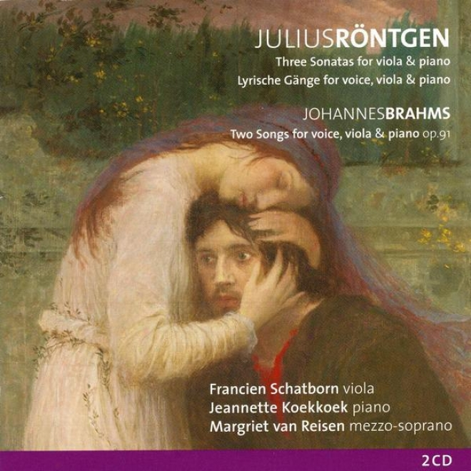 Rã¶ntgen, Three Sonatas & Brahms, Two Songs Op. 91 For Voice, Viola And Piano